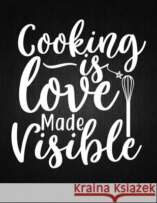 Cooking is love made visible: Recipe Notebook to Write In Favorite Recipes - Best Gift for your MOM - Cookbook For Writing Recipes - Recipes and Not Recipe Journal 9781694315120