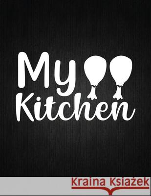 My Kitchen: Recipe Notebook to Write In Favorite Recipes - Best Gift for your MOM - Cookbook For Writing Recipes - Recipes and Not Recipe Journal 9781694315359