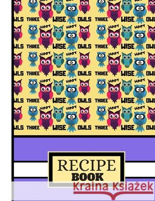 (recipe Book): Three Wise Owls Yellow/Purple Pattern Cooking Gift: Owl Recipe Book for Kids, Teens, Women Blue Havana Press 9781694318305