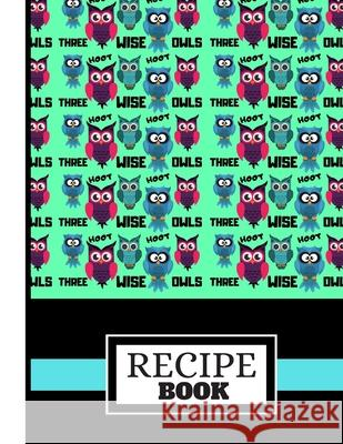 (recipe Book): Three Wise Owls Green/Black Pattern Cooking Gift: Owl Recipe Book for Kids, Students, Teens, Women Blue Havana Press 9781694318381