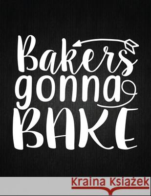 Bakers gonna bake: Recipe Notebook to Write In Favorite Recipes - Best Gift for your MOM - Cookbook For Writing Recipes - Recipes and Not Recipe Journal 9781694325655