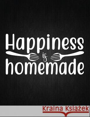 Happiness is homemade: Recipe Notebook to Write In Favorite Recipes - Best Gift for your MOM - Cookbook For Writing Recipes - Recipes and Not Recipe Journal 9781694326010