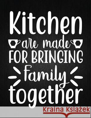 Kitchen are made for bringing family together: Recipe Notebook to Write In Favorite Recipes - Best Gift for your MOM - Cookbook For Writing Recipes - Recipe Journal 9781694326089