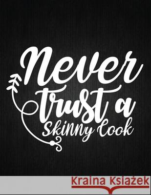 Never trust a skinny cook: Recipe Notebook to Write In Favorite Recipes - Best Gift for your MOM - Cookbook For Writing Recipes - Recipes and Not Recipe Journal 9781694326287