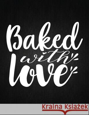 Baked with love: Recipe Notebook to Write In Favorite Recipes - Best Gift for your MOM - Cookbook For Writing Recipes - Recipes and Not Recipe Journal 9781694326324