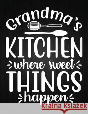 Grandma's kitchen, where sweet things happen: Recipe Notebook to Write In Favorite Recipes - Best Gift for your MOM - Cookbook For Writing Recipes - R Recipe Journal 9781694326416