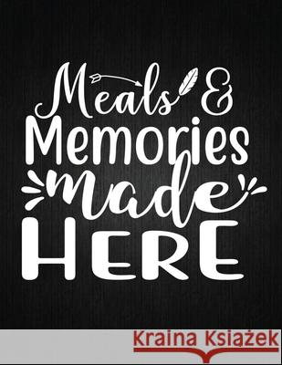 Meals & Memories made here: Recipe Notebook to Write In Favorite Recipes - Best Gift for your MOM - Cookbook For Writing Recipes - Recipes and Not Recipe Journal 9781694326485