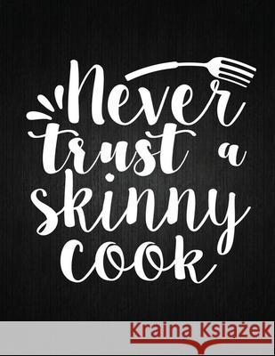 Never trust a skinny cook: Recipe Notebook to Write In Favorite Recipes - Best Gift for your MOM - Cookbook For Writing Recipes - Recipes and Not Recipe Journal 9781694326546