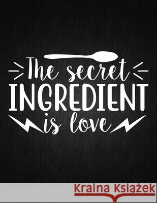 The secret ingredient is love: Recipe Notebook to Write In Favorite Recipes - Best Gift for your MOM - Cookbook For Writing Recipes - Recipes and Not Recipe Journal 9781694326607