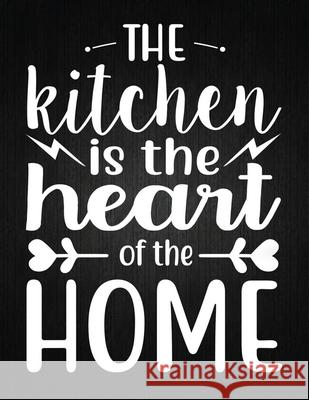 The kitchen is the heart of the home: Recipe Notebook to Write In Favorite Recipes - Best Gift for your MOM - Cookbook For Writing Recipes - Recipes a Recipe Journal 9781694326805