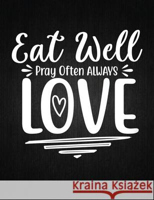 Eat well pray often always love: Recipe Notebook to Write In Favorite Recipes - Best Gift for your MOM - Cookbook For Writing Recipes - Recipes and No Recipe Journal 9781694326836
