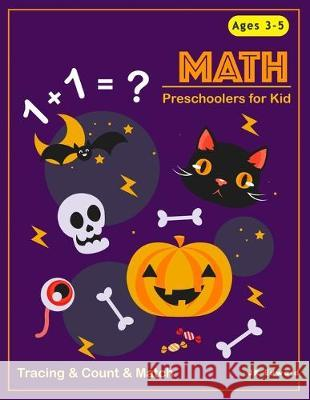 Preschoolers For Kid MATH: Tracing Numbers 1-10 & Count & Match & Dot to Dot Halloween Theme For Kids, Preshool Activity Books Ages 3-5, 4-6 Perf Jk Edward 9781694464118