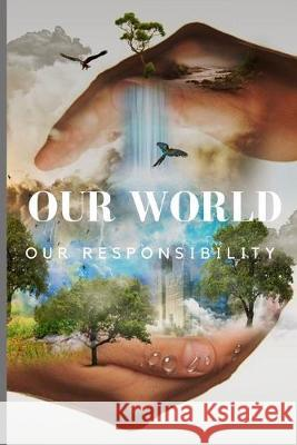 Our World, Our Responsibility: Lined Notebook Journal, 120 pages, A5 sized Footprint Publishers 9781694717764