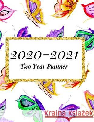 2020-2021 Two Year Planner: Butterfly Cover-2-year Monthly Jan - Dec 2020-2021 Daily Weekly Monthly Calendar Planner- Large 24 Months 8.5x11 Noteb Happy People Books 9781695600744