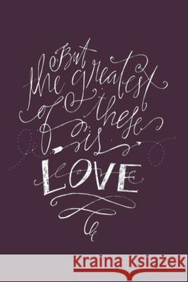 But the greatest of these is LOVE: Lined Notebook, 110 Pages -Inspirational Christian Love Quote on Purple Matte Soft Cover, 6X9 Journal for women gir Praise Him Press 9781697401592