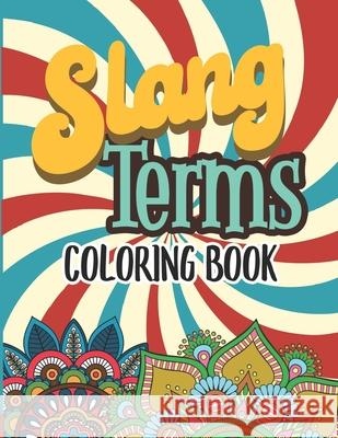 Slang Terms Coloring Book: Retro Slang Words Coloring Book for Adults Stress Relieving and Relaxation Mandala And Flower Designs Gift Activity Bo Marikz Publishing 9781697506976