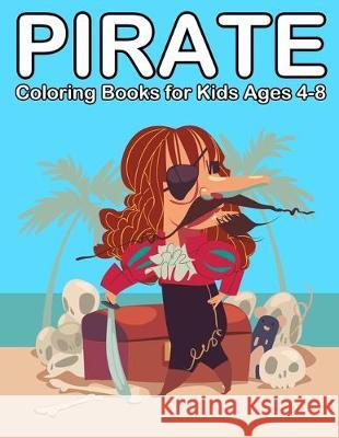 Pirate Coloring Books for Kids Ages 4-8: Ahoy Pirate Books for Kids 3-5 Nick Marshall 9781697827248