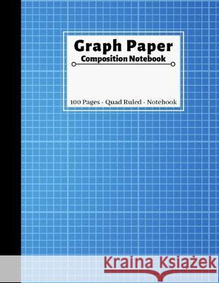 Graph Paper Composition Notebook: 100 Pages Grid Paper Notebook - Quad Ruled 5x5 Notebook - 8.5 x 11 Inches Large Graph Paper Notebook for Math & Scie Notebook 360 9781698400440
