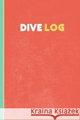 Dive Log: Diving Logbook for Beginners and Experienced Divers: Scuba Diving Log for Training, Certification and Leisure Adison Press Notebooks 9781700259035