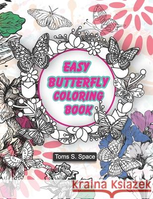 Easy Butterfly Coloring Book: This coloring book has 50 designs with many kinds of lovely Toms S. Space 9781702323819
