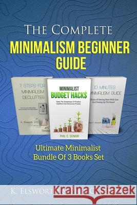 The Complete Minimalism Beginner Guide: Ultimate Minimalist Bundle Of 3 Books Set Renae K. Elsworth 9781702916387