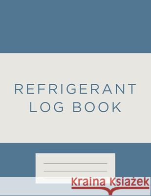 Refrigerant Log Book: Blue and white cover Kieran J. Mawhinney 9781703925074