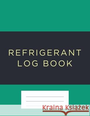 Refrigerant Log Book: Green cover Kieran J. Mawhinney 9781703925432