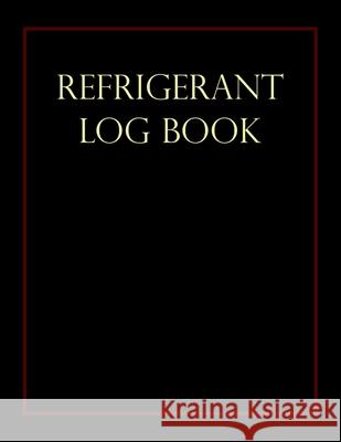 Refrigerant Log Book: Black cover Kieran J. Mawhinney 9781703925494