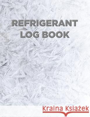 Refrigerant Log Book: Ice cover Kieran J. Mawhinney 9781703925562