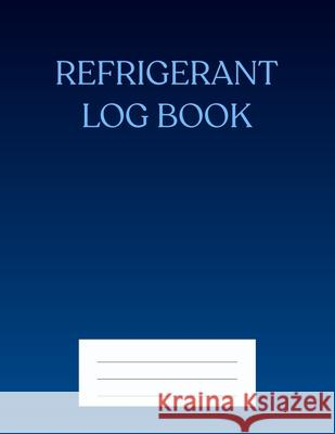 Refrigerant Log Book: Blue cover Kieran J. Mawhinney 9781703925647