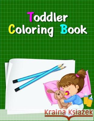 Toddler Coloring Book: Coloring Pages with Adorable Animal Designs, Creative Art Activities for Children, kids and Adults Creative Color 9781704543253