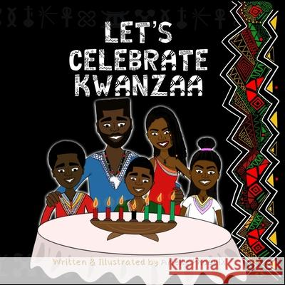 Let's Celebrate Kwanzaa!: An Introduction To The Pan-Afrikan Holiday, Kwanzaa, For The Whole Family Arielle Phoenix Arielle Phoenix 9781704585659