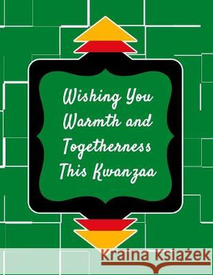 Wishing You Warmth and Togetherness This Kwanzaa: Kwanzaa Holiday Composition Notebook Gift Journal Candlelight Publications 9781705504819