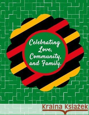 Celebrating Love, Community, And Family.: Kwanzaa Holiday Composition Notebook Gift Journal Candlelight Publications 9781705504840