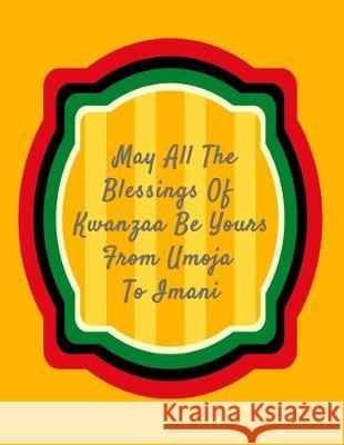 May All The Blessing Of Kwanzaa Be Yours From Umoja To Imani: Kwanzaa Holiday Composition Notebook Gift Journal Candlelight Publications 9781705504864