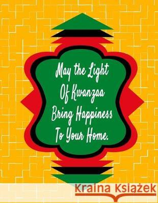 May The Light Of Kwanzaa Bring Happiness To Your Home.: Kwanzaa Holiday Composition Notebook Gift Journal Candlelight Publications 9781705504895