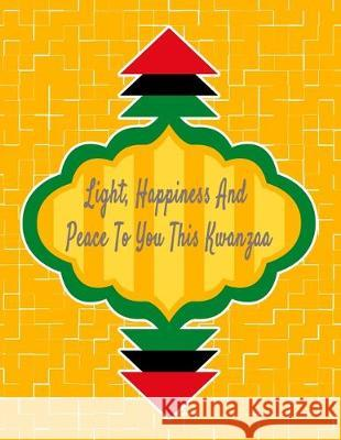 Light, Happiness And Peace To You This Kwanzaa: Kwanzaa Holiday Composition Notebook Gift Journal Candlelight Publications 9781705504932