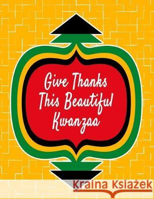 Give Thanks This Beautiful Kwanzaa: Kwanzaa Holiday Composition Notebook Gift Journal Candlelight Publications 9781705504956