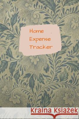 Home Expense Tracker: Personal Expense Tracker: Blank Logbook to Write down Your Home Expense Marky Smarty 9781707453375