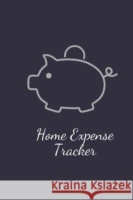 Home Expense Tracker: Personal Expense Tracker: Blank Logbook to Write down Your Home Expense Marky Smarty 9781707455232