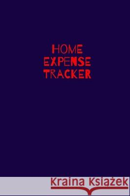 Home Expense Tracker: Personal Expense Tracker: Blank Logbook to Write down Your Home Expense Marky Smarty 9781707456796