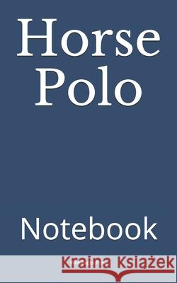 Horse Polo: Notebook Wild Pages Press 9781707915316