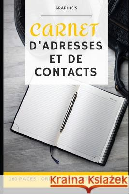 Carnet d'Adresses Et de Contacts: 160 pages - r Graphic's 9781707927296