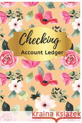 Checking Account Ledger: Pink Floral Check Register: Checkbook Ledger, 6 Column Payment Record, Tracker Log Book, Personal Checking Account Bal Nine Journal 9781707928200