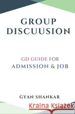 Group Discussion: GD Guide for Admission & Job Gyan Shankar 9781708055165
