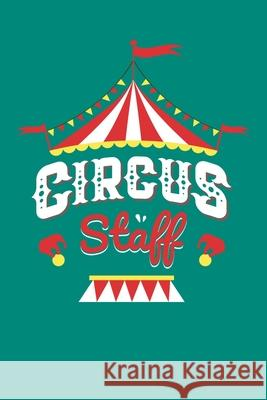 Circus Staff: Circus Notebook, Carnivals Journal, Gift, Family Circus Staff, Clowns Birthday Party Circus Staff 9781709507182