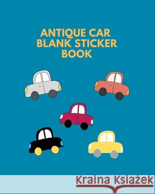 Antique Car Blank Sticker Book: Blank Page Sticker Album For Collecting - Adults And Child Chudy Design Promotion 9781710178555