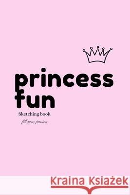 Princess Fun: Sketching book Anne Brice 9781710269789 Independently Published