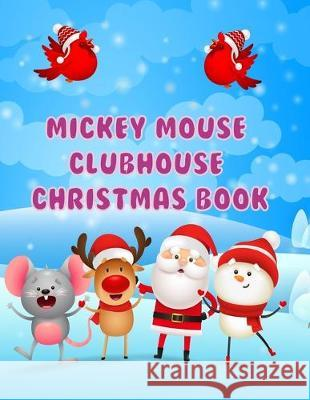 Mickey Mouse Clubhouse Christmas Book: Mickey Mouse Clubhouse Christmas Book, Mickey Mouse Christmas Book. 40 Page - 8.5