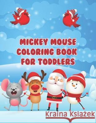 Mickey Mouse Coloring Book For Toddlers: Mickey Mouse Coloring Book For Toddlers, Mickey Mouse Christmas Book. 40 Page - 8.5